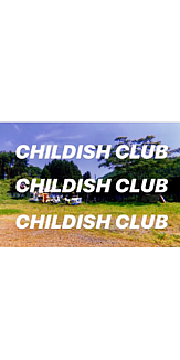 CHILDISH CLUB