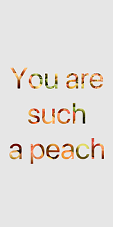 you are such a peach