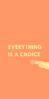 Everything is a choice - 2